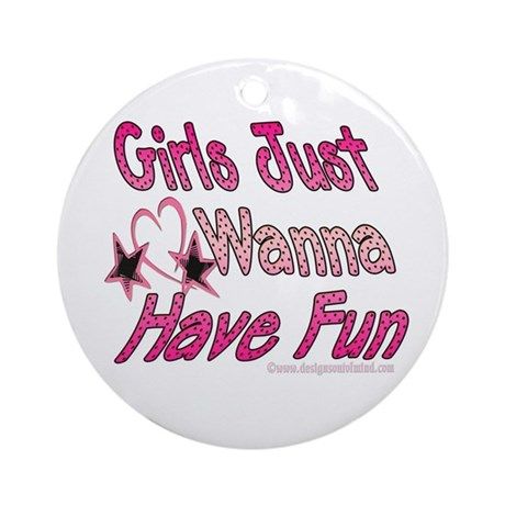 Girls just wanna have fun! Ornament (Round)