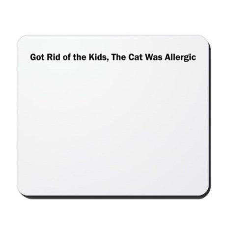 Got Rid of the Kids, The Cat Was Allergic Mousepad