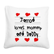 Jarrod Loves Mommy and Daddy Square Canvas Pillow