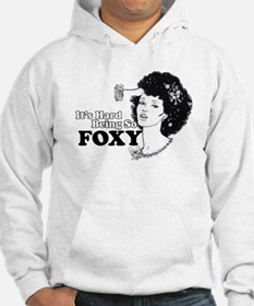 It's hard being so foxy Hoodie