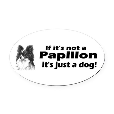 If It's Not A Papillon Oval Car Magnet