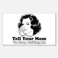 Tell Your Mom to Stop Calling Sticker (Rectangular