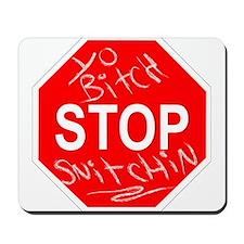 Yo Bitch STOP Snitchin Mousepad