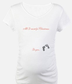 All I want for Christmas - Maternity Shirt