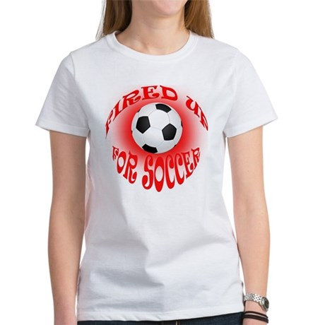 Soccer Fired up and Ready T-Shirt