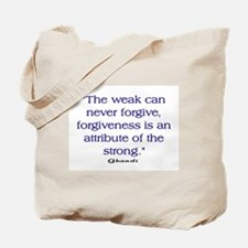 THE WEAK CONNOT FORGIVE Tote Bag