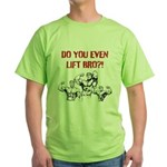 Do You Even Lift Bro? Green T-Shirt