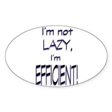 Im not lazy, Im efficient Decal