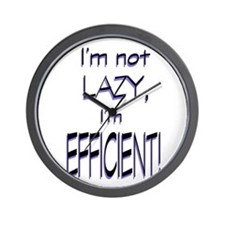 Im not lazy, Im efficient Wall Clock