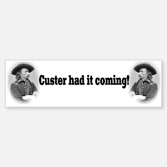 """Custer Had It Coming"" Bumper Bumper Bumper Sticker"