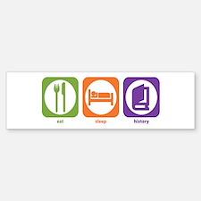 Eat Sleep History Bumper Bumper Bumper Sticker