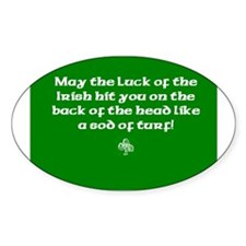 May the luck of the Irish hit you on the head... S