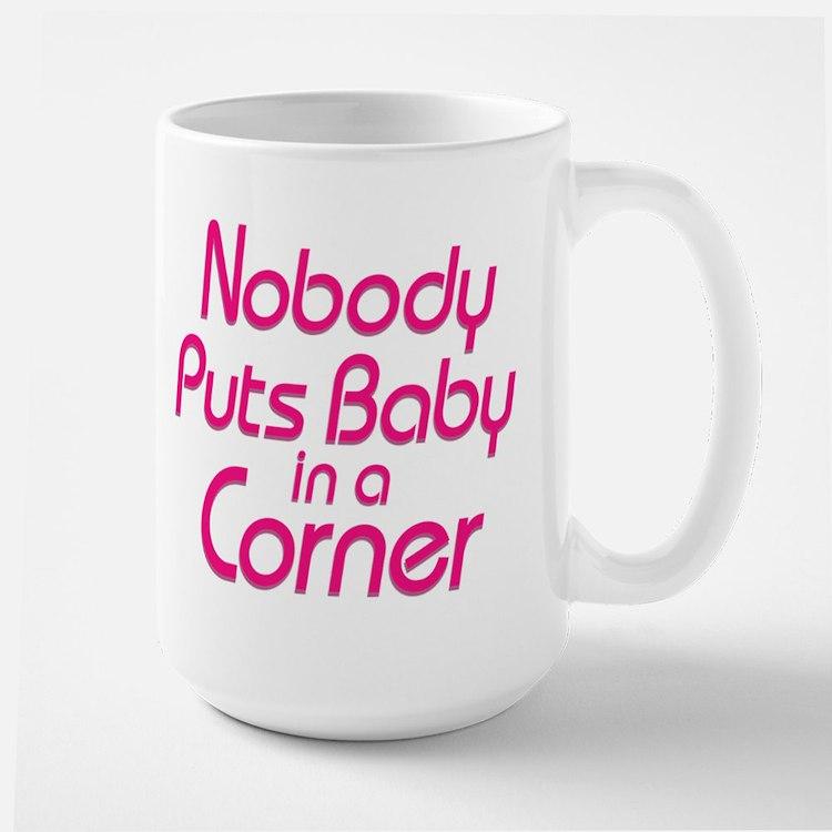 Nobody Puts Baby in a Corner Large Mug