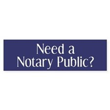 Need a Notary Public Bumper Car Sticker