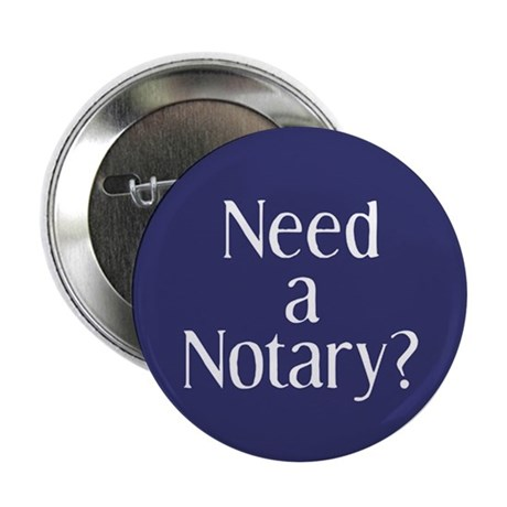 """Need a Notary Public 2.25"""" Button"""