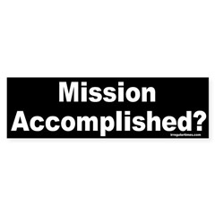 Mission Accomplished? Bumper Bumper Sticker