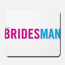 I'm the Bridesman Mousepad