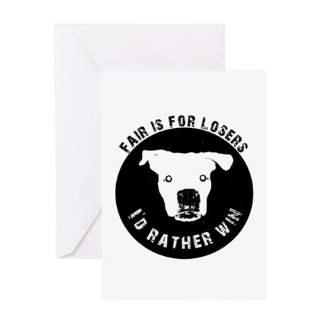 Fair is for losers, Id rather win Greeting Card