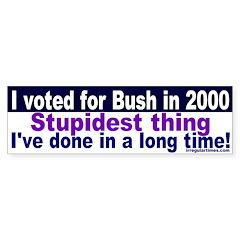 Voting for Bush was stupid Bumpersticker