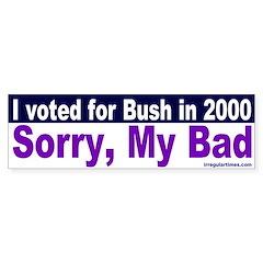 I voted Bush -- Sorry! Bumper Bumper Sticker