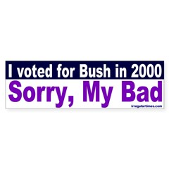 I voted Bush -- Sorry! Bumper Bumper Sticker