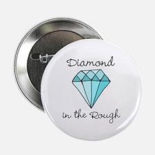 """'Diamond in the Rough' 2.25"""" Button"""