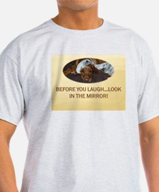 BEFORE YOU LAUGH T-Shirt