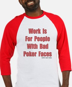 Work is for People with Bad Poker Faces Baseball J