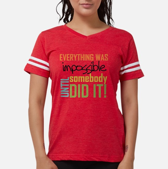 Impossible Until Somebody Di Womens Football Shirt