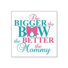 """Bigger the bow better mommy Square Sticker 3"""" x 3"""""""