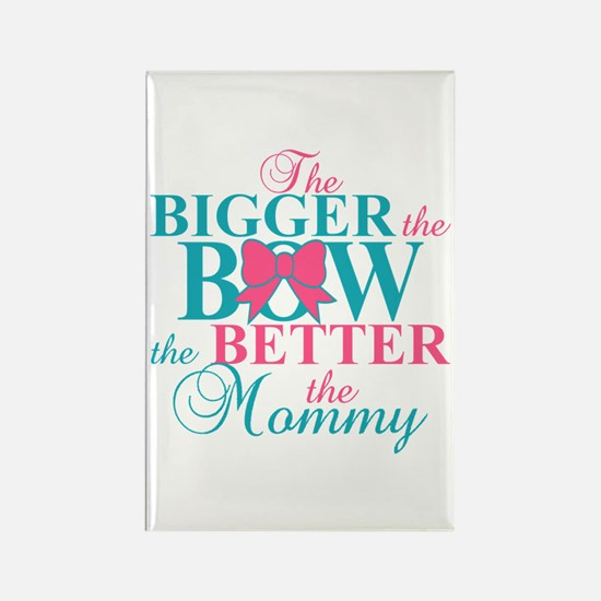 Bigger the bow better mommy Rectangle Magnet