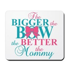 Bigger the bow better mommy Mousepad