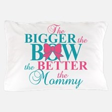 Bigger the bow better mommy Pillow Case