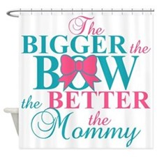 Bigger the bow better mommy Shower Curtain