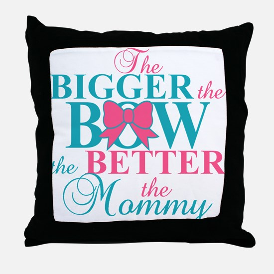 Bigger the bow better mommy Throw Pillow