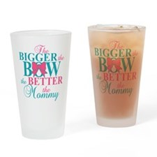 Bigger the bow better mommy Drinking Glass