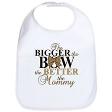 Bigger the bow better mommy Bib