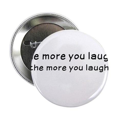 "Laughtees - The More You Laugh Black 2.25"" Button"
