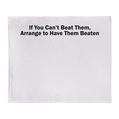 If You Cant Beat Them, Arrange to Have Them Beate