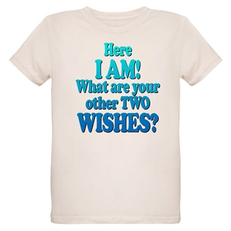 Here I am! What are your other two wishes? Organic