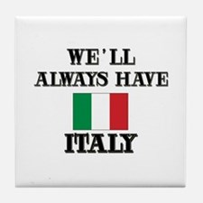We Will Always Have Italy Tile Coaster