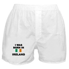 I Was Born In Ireland Boxer Shorts