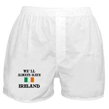 We Will Always Have Ireland Boxer Shorts
