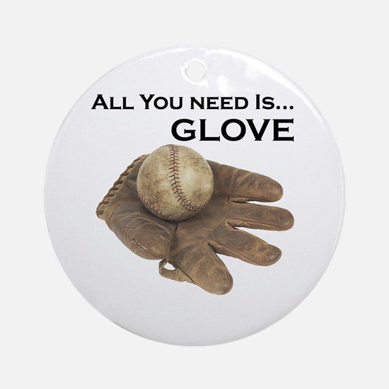 All You Need Is Glove Baseball. Ornament (Round)