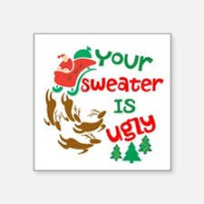 "Your Sweater Is Ugly Square Sticker 3"" x 3"""