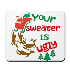 Your Sweater Is Ugly Mousepad