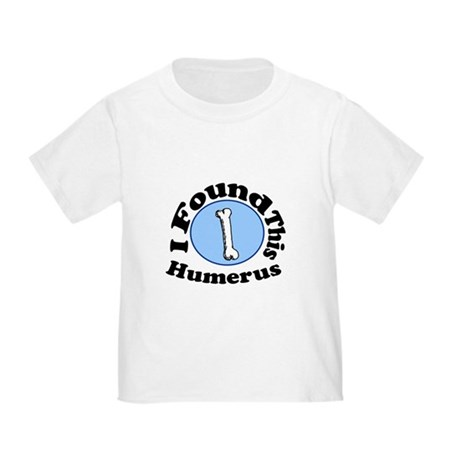 I Found This Humerus Toddler T-Shirt