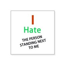 """hate the person next to me Square Sticker 3"""" x 3"""""""