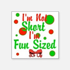 "Im Not Short Im Fun Sized Square Sticker 3"" x 3"""