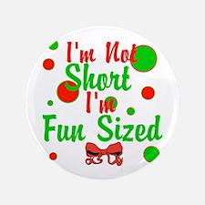 """Im Not Short Im Fun Sized 3.5"""" Button"""